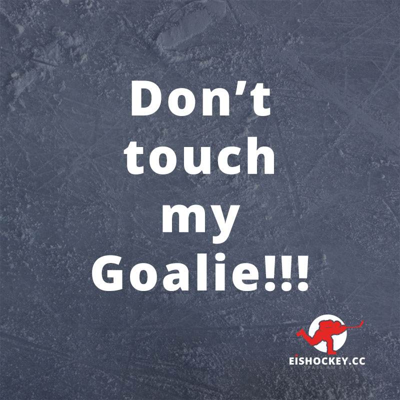 Don't touch my Goalie